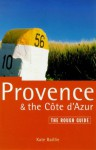 The Rough Guide to Provence & the Cote D'Azur - Kate Ballie, Danny Aeberhard, Rachel Kaberry, Kate Ballie