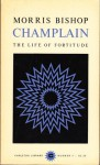 Champlain, the Life of Fortitude - Morris Bishop