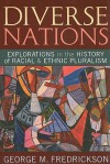 Diverse Nations: Explorations in the History of Racial and Ethnic Pluralism (U.S. History in International Perspective) - George M. Fredrickson