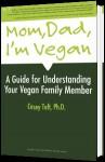 Mom Dad, I'm Vegan! A Guide for Understanding Your Vegan Family Member - Casey Taft
