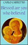 Blessed Are You Who Believed - Carlo Carretto