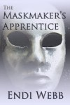 The Maskmaker's Apprentice - Endi Webb