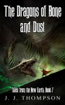 The Dragons of Bone and Dust (Tales from the New Earth Book 7) - J. J. Thompson