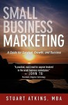 Small Business Marketing: A Guide for Survival Growth and Success - Stuart Atkins