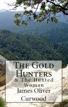 The Gold Hunters & The Hunted Woman - James Oliver Curwood