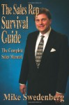 The Sales Rep Survival Guide: The Complete Sales Manual - Mike Swedenberg