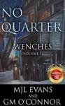 No Quarter: Wenches - Volume 1: A Piratical Suspenseful Romance - MJL Evans, GM O'Connor