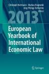 European Yearbook of International Economic Law (EYIEL), Vol. 4 (2013) - Christoph Herrmann, Markus Krajewski, Jxf6rg Philipp Terhechte