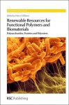 Renewable Resources for Functional Polymers and Biomaterials: Polysaccharides, Proteins and Polyesters - Royal Society of Chemistry, Alaa S. Abd-El-Aziz, Stephen Craig, Jianhua Dong, Toshio Masuda, Christoph Weder, Maya Thanou, Thomas Heinze, Koen Vercruysse, Ian Holt, Kurt I. Draget, Chang-sik Ha, Brenda Mann, Steve Cui, Royal Society of Chemistry, Ben-Zhong Tang