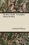 The Boys' Guide - A Complete Library for Boys - Archibald Williams