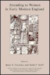 Attending to Women in Early Modern England - Betty Travitsky, Harold Skulsky, Susan Dwyer Amussen