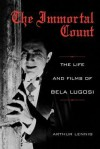 The Immortal Count: The Life and Films of Bela Lugosi - Arthur Lennig