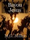Bayou Jesus - M.G. Miller