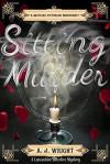 Sitting Murder - A.J. Wright