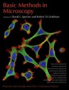 Basic Methods in Microscopy: Protocols and Concepts from Cells: A Laboratory Manual - David L. Spector, Robert D. Goldman