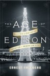 The Age of Edison: Electric Light and the Invention of Modern America (Penguin History American Life) - Ernest Freeberg