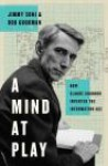 A Mind at Play: How Claude Shannon Invented the Information Age - Rob Goodman, Jimmy Soni