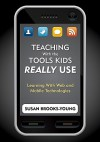 Teaching With the Tools Kids Really Use: Learning With Web and Mobile Technologies - Susan Brooks-Young