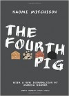 The Fourth Pig - Naomi Mitchison