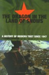 Dragon In The Land Of Snows: The History of Modern Tibet since 1947 (A Pimlico original) - Tsering Shakya