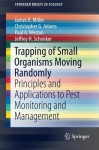 Trapping of Small Organisms Moving Randomly: Principles and Applications to Pest Monitoring and Management (SpringerBriefs in Ecology) - James R. Miller, Christopher G. Adams, Paul A. Weston, Jeffrey H. Schenker