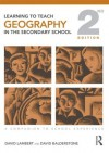 Learning to Teach Geography in the Secondary School: A Companion to School Experience (Learning to Teach Subjects in the Secondary School Series) - David Lambert, David Balderstone