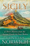 Sicily: A Short History, from the Greeks to Cosa Nostra - John Julius Norwich