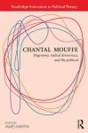 Chantal Mouffe: Hegemony, Radical Democracy, and the Political (Routledge Innovators in Political Theory) - James Martin