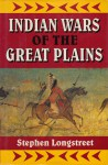 Indian Wars of the Great Plains - Stephen Longstreet