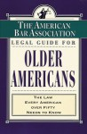 The American Bar Association (ABA) Legal Guide for Older Americans: The Law Every American over Fifty Needs to Know - The American Bar Association, ABA