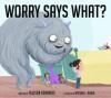 Worry Says What? - Allison Essence M Edwards