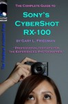 The Complete Guide to Sony's Cybershot RX-100 - Gary Friedman
