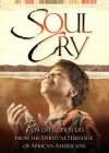 Soul Cry: Powerful Prayers From The Spiritual Heritage Of African Americans - Honor Books