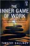 The Inner Game of Work: Overcoming Mental Obstacles for Maximum Performance - W. Timothy Gallwey