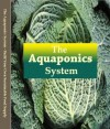 The Aquaponics System - Build Your Own Sustainable Food Supply - Alex Jackson