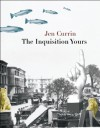 The Inquisition Yours - Jen Currin