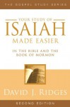 Isaiah Made Easier in the Bible and the Book of Mormon (Gospel Studies Series) - David J. Ridges