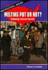 Melting Pot or Not?: Debating Cultural Identity - Paula Angle Franklin