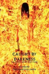 Caught by Darkness: An Anthology of Dark Tales - Jessy Marie Roberts, Chris Bartholomew, Mark Souza, Stephanie L. Morrell, Shells Walter, Paul D. Brazill, Yolanda Sfetsos, Jay Raven