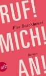 Ruf! Mich! An!: Roman (German Edition) - Else Buschheuer