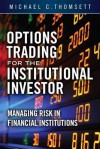 Options Trading for the Institutional Investor: Increasing Profits Without Increasing Your Risks - Michael C. Thomsett