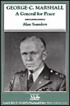 George C. Marshall: A General for Peace - Alan Saunders, John Anthony Scott