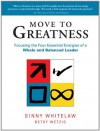 Move to Greatness : Focusing the Four Essential Energies of a Whole and Balanced Leader - Ginny Whitelaw, Betsy Wetzig