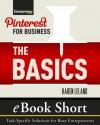 Pinterest for Business: The Basics: eBook Short: Task-Specific Solutions for Business Entrepreneurs - Karen Leland