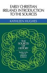 Early Christian Ireland: Introduction to the Sources - Kathleen Hughes, G.R. Elton