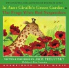 In Aunt Giraffe's Green Garden & the Frog Wore Red Suspenders - Jack Prelutsky, Jack Prelutsky