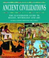 Ancient Civilizations: The Illustrated Guide to Belief, Mythology and Art - Greg Woolf