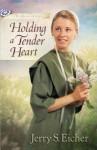Holding a Tender Heart - Jerry S. Eicher