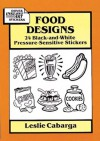Food Designs: 24 Black-and-White Pressure-Sensitive Stickers - Leslie Cabarga