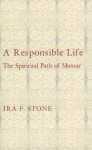 A Responsible Life: The Spiritual Path of Mussar - Ira F. Stone